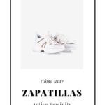 Cuándo usar zapatillas: manual de uso para fashionistas
